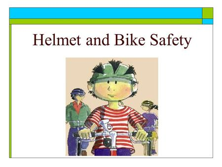 Helmet and Bike Safety. Wear Your Helmet … Wear it every time you ride!... Its the Law A helmet gives you a real chance of walking away from a collision.
