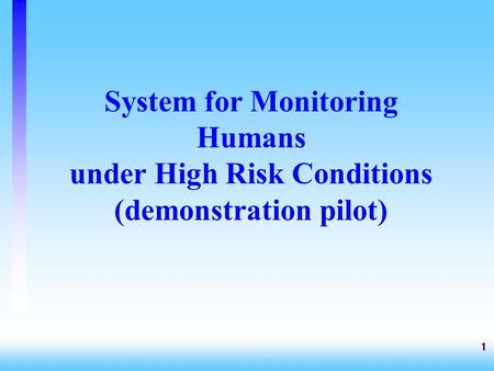 1 System for Monitoring Humans under High Risk Conditions (demonstration pilot)