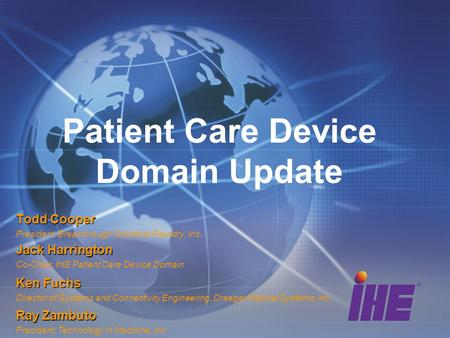 Patient Care Device Domain Update Todd Cooper President, Breakthrough Solutions Foundry, Inc. Ray Zambuto President, Technology in Medicine, Inc. Jack.