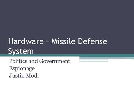 Hardware – Missile Defense System Politics and Government Espionage Justin Modi.