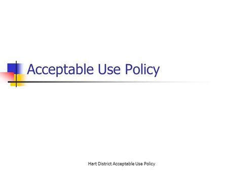 Hart District Acceptable Use Policy Acceptable Use Policy.