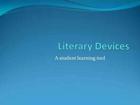 A student learning tool. What is a literary device? Literary devices refers to specific aspects of literature, in the sense of its universal function.
