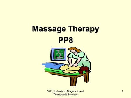 Massage Therapy PP8 3.01 Understand Diagnostic and Therapeutic Services 1.