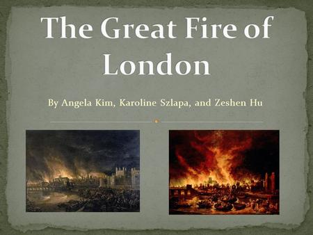 By Angela Kim, Karoline Szlapa, and Zeshen Hu. Massive and disastrous fire Blazed London, specifically Shakespeares London Lasted 3 full days and full.