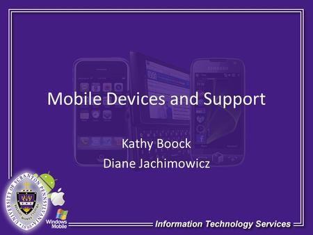 Mobile Devices and Support Kathy Boock Diane Jachimowicz.