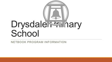 Drysdale Primary School NETBOOK PROGRAM INFORMATION.