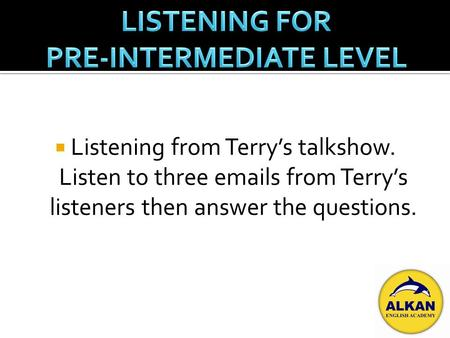 Listening from Terrys talkshow. Listen to three emails from Terrys listeners then answer the questions.