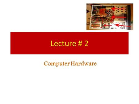 Lecture # 2 Computer Hardware Computers are all around! Grocery store Schools Libraries Bank Mail Malls We interact with computers everyday! We interact.
