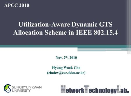 Nov. 2 th, 2010 Hyung Wook Cho Utilization-Aware Dynamic GTS Allocation Scheme in IEEE 802.15.4 APCC 2010.