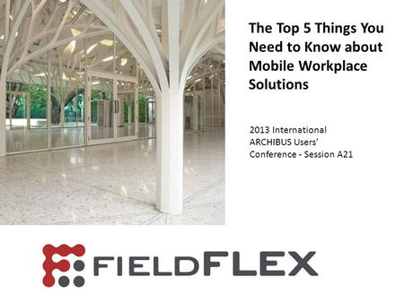 The Top 5 Things You Need to Know about Mobile Workplace Solutions 2013 International ARCHIBUS Users Conference - Session A21.