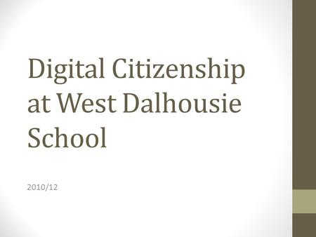 Digital Citizenship at West Dalhousie School 2010/12.