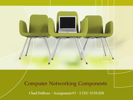 Computer Networking Components Chad DuBose ~ Assignment #3 ~ LTEC 4550.020.