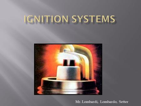 Mr. Lombardi, Lombardo, Setter. DIDIS Distributor Ignition Distributorless Ignition.