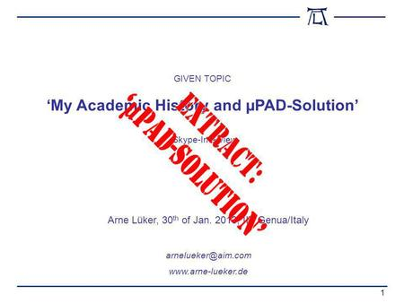 Skype-Interview My Academic History and µPAD-Solution Arne Lüker, 30 th of Jan. 2013, IIT Genua/Italy  1 GIVEN TOPIC.