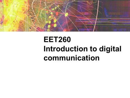 EET260 Introduction to digital communication. Digital signals Binary digital signals use two discrete voltage levels to represent binary 1 or 0. Combining.