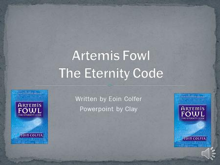 Written by Eoin Colfer Powerpoint by Clay Do you like adventure? Do you like fairies not the boring kind? Well than do I have a book for you! Artemis.