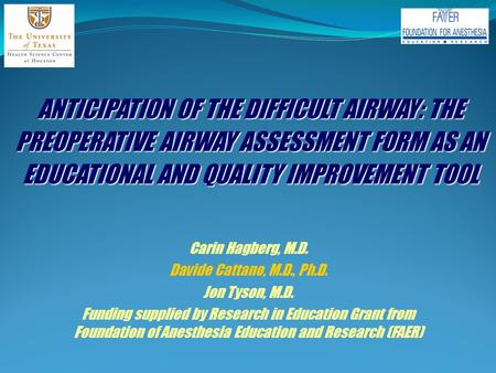 ANTICIPATION OF THE DIFFICULT AIRWAY: THE PREOPERATIVE AIRWAY ASSESSMENT FORM AS AN EDUCATIONAL AND QUALITY IMPROVEMENT TOOL Carin Hagberg, M.D. Davide.