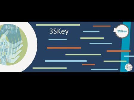 3SKey 3SKey. Authenticate financial data at the level of an individual Digital identity Major responsibility for the bank Banks checking corporate representatives.