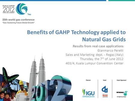 Benefits of GAHP Technology applied to Natural Gas Grids Results from real case applications Gianmarco Peretti Sales and Marketing dept. - Regas (Italy)