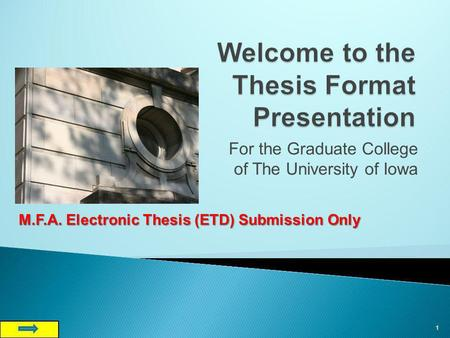 For the Graduate College of The University of Iowa 1 M.F.A. Electronic Thesis (ETD) Submission Only.