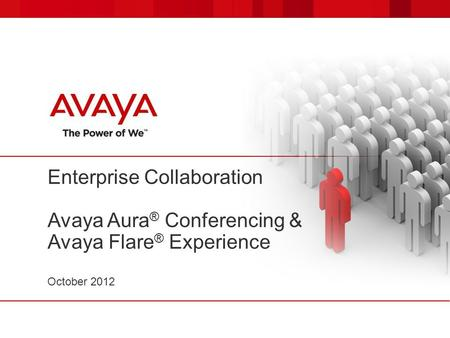 Enterprise Collaboration Avaya Aura® Conferencing & Avaya Flare® Experience October 2012.
