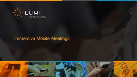 Immersive Mobile Meetings. Join in the conversation! Visit get.lumijoin.com on your mobile device or scan the code below to install Lumi Join Enter Event.
