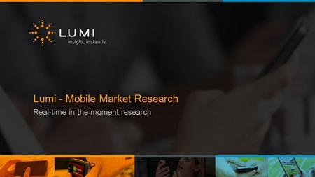Lumi - <strong>Mobile</strong> Market Research