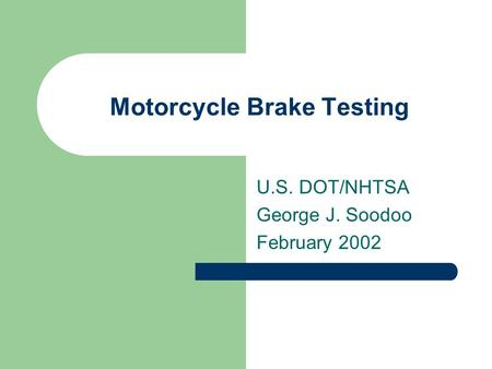 Motorcycle Brake Testing U.S. DOT/NHTSA George J. Soodoo February 2002.