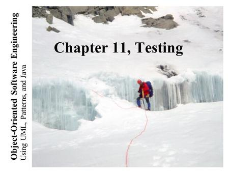 Using UML, Patterns, and Java Object-Oriented Software Engineering Chapter 11, Testing.