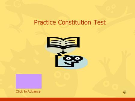 Practice Constitution Test Click to Advance Please read and follow the instructions NEXT QUESTION Press to advance to next question Press to previous.