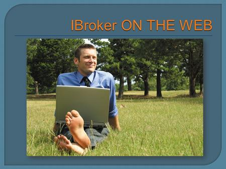 Access iBroker via web browsers, handheld devices and smartphones* Simply use your iBroker logon to enquire on your client, quote, policy and claim details.