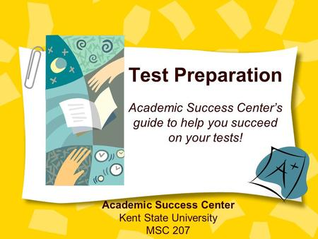 Test Preparation Academic Success Centers guide to help you succeed on your tests! Academic Success Center Kent State University MSC 207.