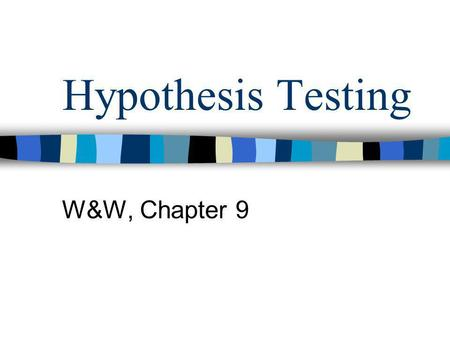 Hypothesis Testing W&W, Chapter 9. Overview We will discuss two approaches to hypothesis testing: 1) Using confidence intervals 2) Using critical t or.