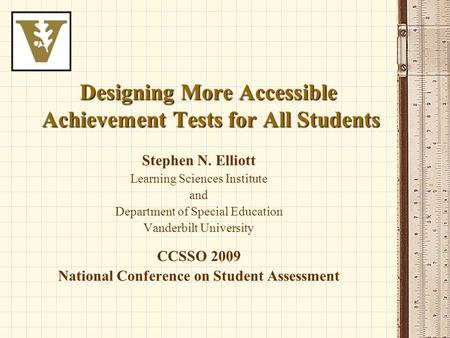 Designing More Accessible Achievement Tests for All Students Stephen N. Elliott Learning Sciences Institute and Department of Special Education Vanderbilt.