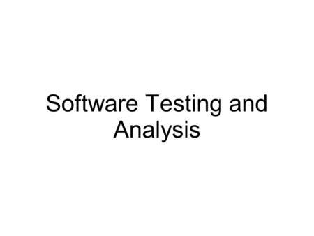 Software Testing and Analysis. Ultimate goal for software testing Quality Assurance.