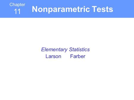 Chapter 11 Elementary Statistics Larson Farber Nonparametric Tests.