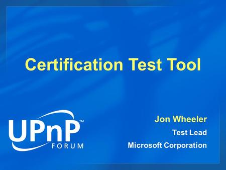 Certification Test Tool Jon Wheeler Test Lead Microsoft Corporation.