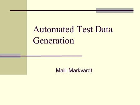Automated Test Data Generation Maili Markvardt. Outline Introduction Test data generation problem Black-box approach White-box approach.