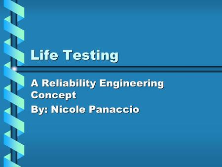 A Reliability Engineering Concept By: Nicole Panaccio