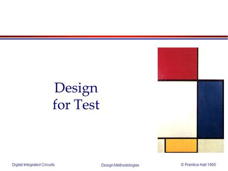 Digital Integrated Circuits© Prentice Hall 1995 Design Methodologies Design for Test.