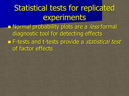 Statistical tests for replicated experiments Normal probability plots are a less formal diagnostic tool for detecting effects Normal probability plots.