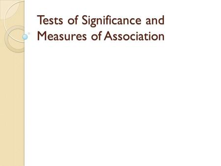 Tests of Significance and Measures of Association