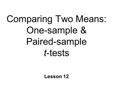 Comparing Two Means: One-sample & Paired-sample t-tests Lesson 12.