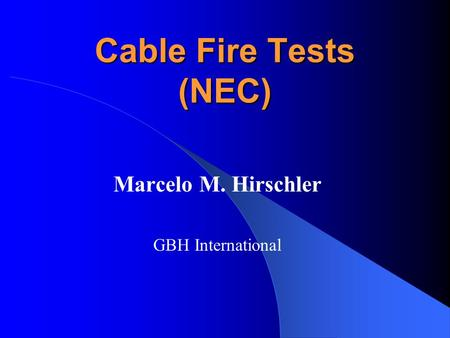 Cable Fire Tests (NEC) Marcelo M. Hirschler GBH International.