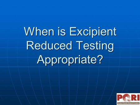 When is Excipient Reduced Testing Appropriate?