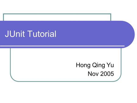 JUnit Tutorial Hong Qing Yu Nov 2005. 2 JUnit Tutorial The testing problems The framework of JUnit A case study JUnit tool Practices.
