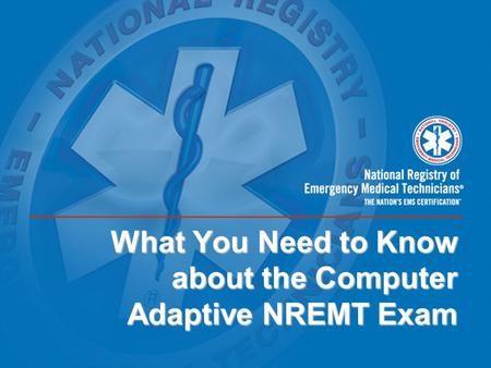 What You Need to Know about the Computer Adaptive NREMT Exam.
