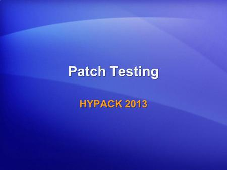 Patch Testing HYPACK 2013. HYSWEEP ® Calibration of a Multibeam System Patch Testing Single and Dual Head Multibeam Systems. Patch Testing Single and.