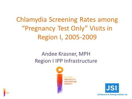 Chlamydia Screening Rates among Pregnancy Test Only Visits in Region I, 2005-2009 Andee Krasner, MPH Region I IPP Infrastructure.