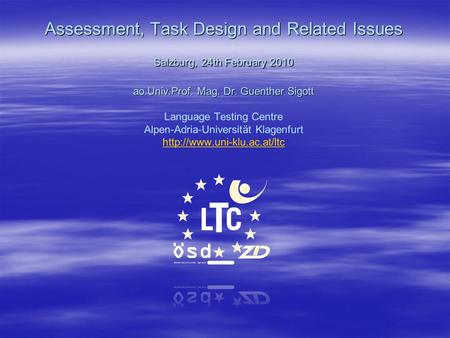 Assessment, Task Design and Related Issues Salzburg, 24th February 2010 ao.Univ.Prof. Mag. Dr. Guenther Sigott Assessment, Task Design and Related Issues.